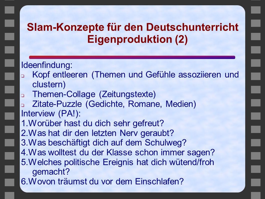 Slam-Konzepte für den Deutschunterricht Eigenproduktion (2) Ideenfindung: ❑ Kopf entleeren (Themen und Gefühle assoziieren und clustern) ❑ Themen-Coll