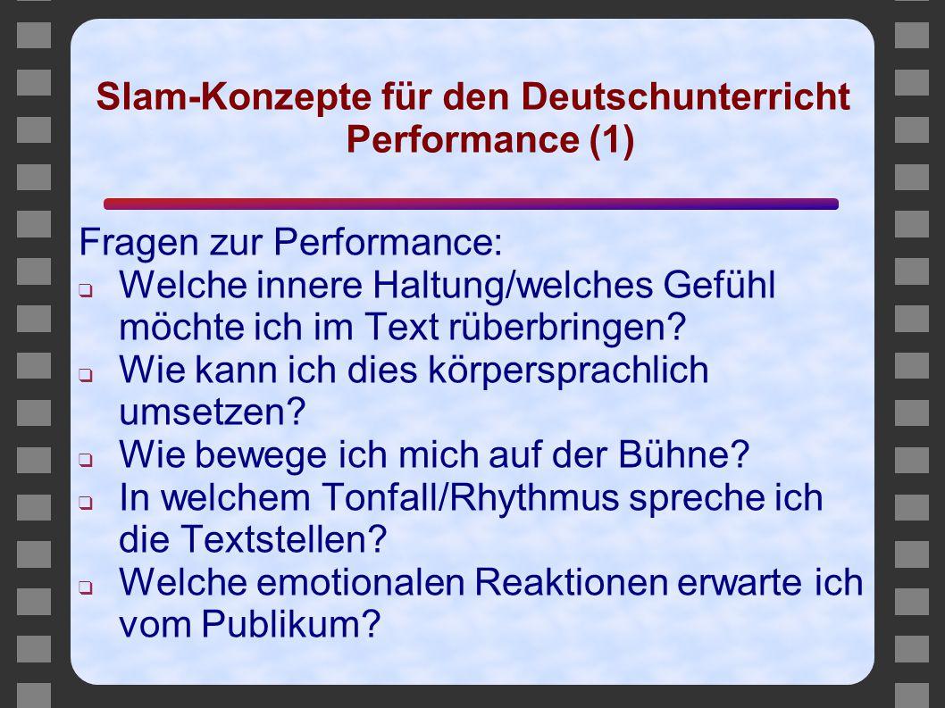 Slam-Konzepte für den Deutschunterricht Performance (1) Fragen zur Performance: ❑ Welche innere Haltung/welches Gefühl möchte ich im Text rüberbringen