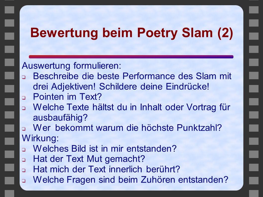 Bewertung beim Poetry Slam (2) Auswertung formulieren: ❑ Beschreibe die beste Performance des Slam mit drei Adjektiven! Schildere deine Eindrücke! ❑ P