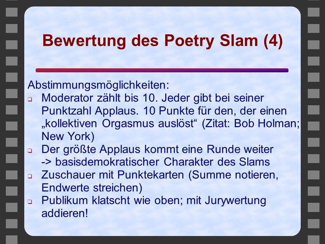 Bewertung des Poetry Slam (4) Abstimmungsmöglichkeiten: ❑ Moderator zählt bis 10. Jeder gibt bei seiner Punktzahl Applaus. 10 Punkte für den, der eine