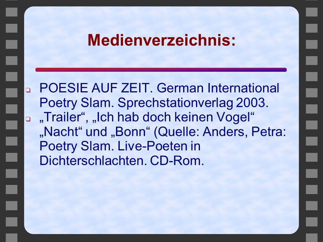 """Medienverzeichnis: ❑ POESIE AUF ZEIT. German International Poetry Slam. Sprechstationverlag 2003. ❑ """"Trailer"""", """"Ich hab doch keinen Vogel"""" """"Nacht"""" und"""