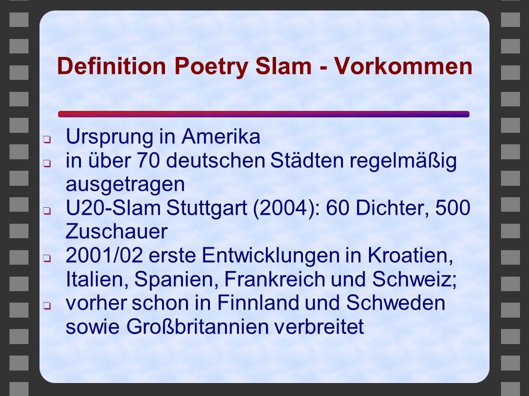 Definition Poetry Slam - Vorkommen ❑ Ursprung in Amerika ❑ in über 70 deutschen Städten regelmäßig ausgetragen ❑ U20-Slam Stuttgart (2004): 60 Dichter