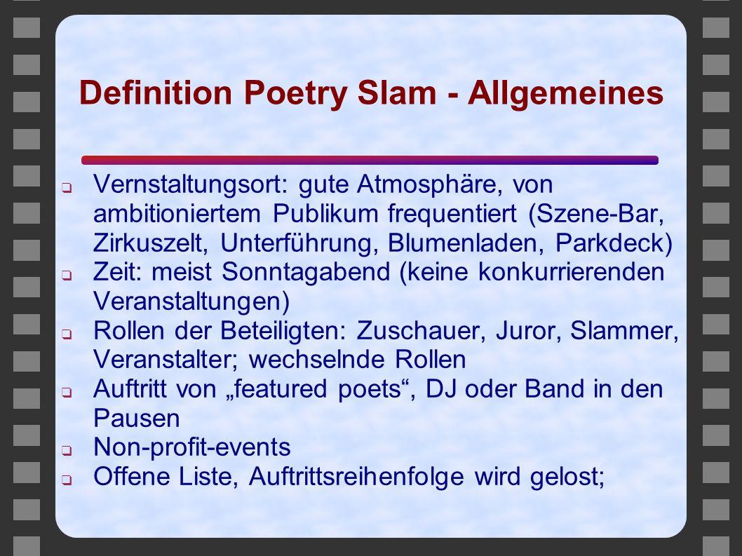Definition Poetry Slam - Allgemeines ❑ Vernstaltungsort: gute Atmosphäre, von ambitioniertem Publikum frequentiert (Szene-Bar, Zirkuszelt, Unterführun