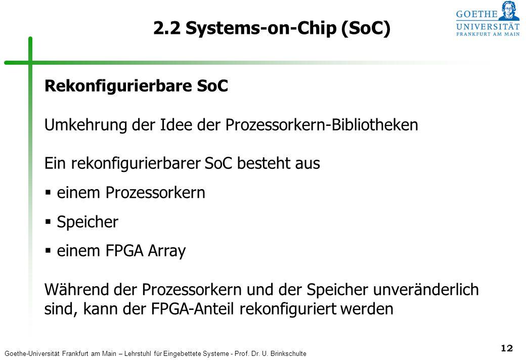 Goethe-Universität Frankfurt am Main – Lehrstuhl für Eingebettete Systeme - Prof. Dr. U. Brinkschulte 12 2.2 Systems-on-Chip (SoC) Rekonfigurierbare S