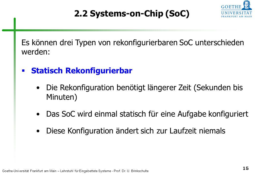 Goethe-Universität Frankfurt am Main – Lehrstuhl für Eingebettete Systeme - Prof. Dr. U. Brinkschulte 15 2.2 Systems-on-Chip (SoC) Es können drei Type