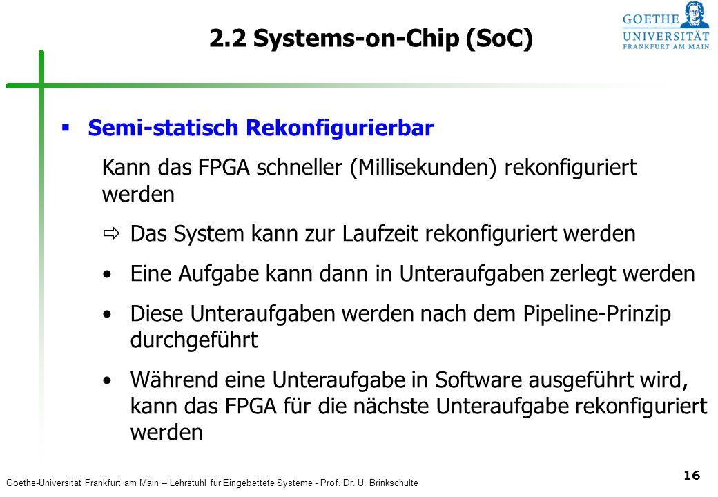Goethe-Universität Frankfurt am Main – Lehrstuhl für Eingebettete Systeme - Prof. Dr. U. Brinkschulte 16 2.2 Systems-on-Chip (SoC)  Semi-statisch Rek