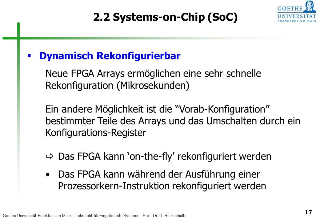 Goethe-Universität Frankfurt am Main – Lehrstuhl für Eingebettete Systeme - Prof. Dr. U. Brinkschulte 17 2.2 Systems-on-Chip (SoC)  Dynamisch Rekonfi