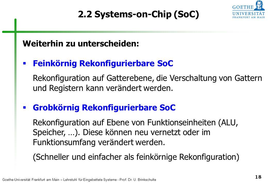 Goethe-Universität Frankfurt am Main – Lehrstuhl für Eingebettete Systeme - Prof. Dr. U. Brinkschulte 18 2.2 Systems-on-Chip (SoC) Weiterhin zu unters