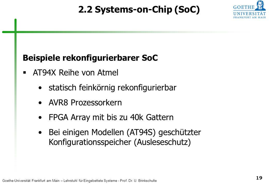 Goethe-Universität Frankfurt am Main – Lehrstuhl für Eingebettete Systeme - Prof. Dr. U. Brinkschulte 19 2.2 Systems-on-Chip (SoC) Beispiele rekonfigu