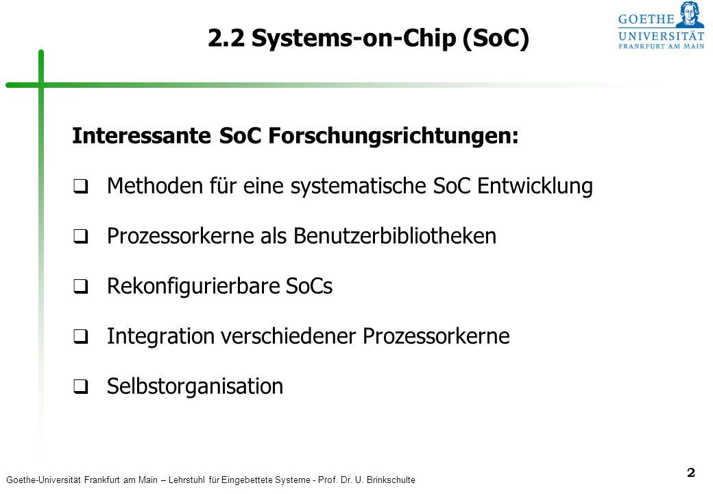 Goethe-Universität Frankfurt am Main – Lehrstuhl für Eingebettete Systeme - Prof. Dr. U. Brinkschulte 2 2.2 Systems-on-Chip (SoC) Interessante SoC For