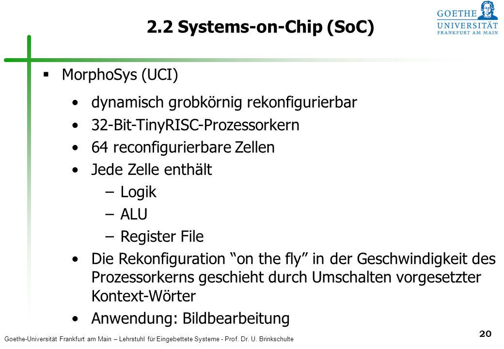Goethe-Universität Frankfurt am Main – Lehrstuhl für Eingebettete Systeme - Prof. Dr. U. Brinkschulte 20 2.2 Systems-on-Chip (SoC)  MorphoSys (UCI) d