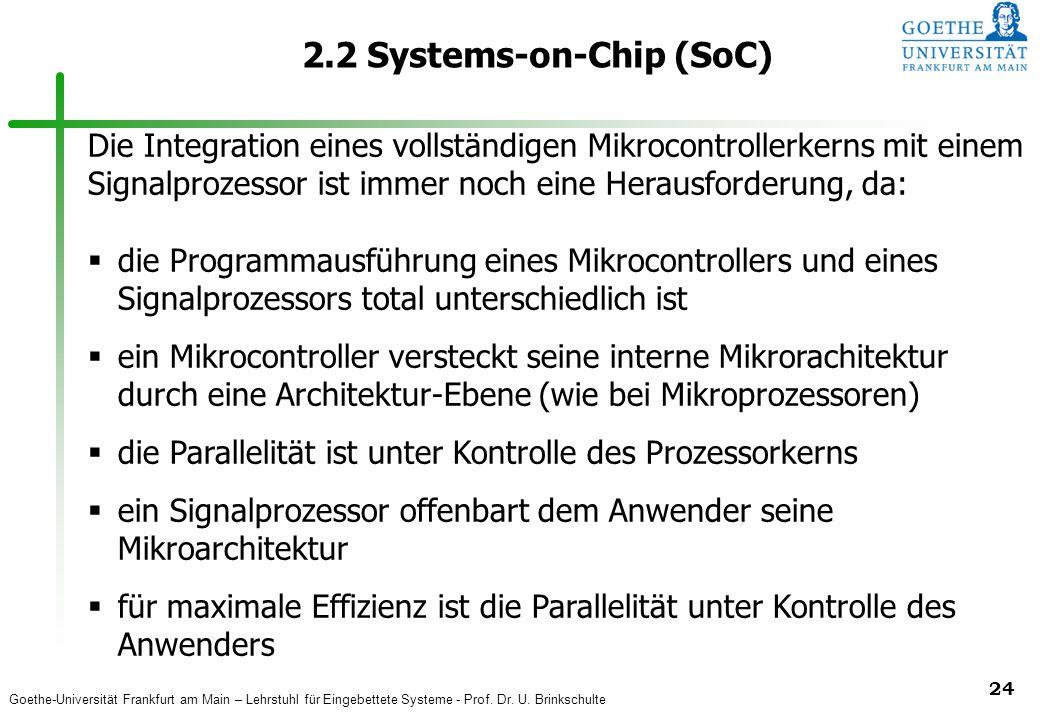 Goethe-Universität Frankfurt am Main – Lehrstuhl für Eingebettete Systeme - Prof. Dr. U. Brinkschulte 24 2.2 Systems-on-Chip (SoC) Die Integration ein