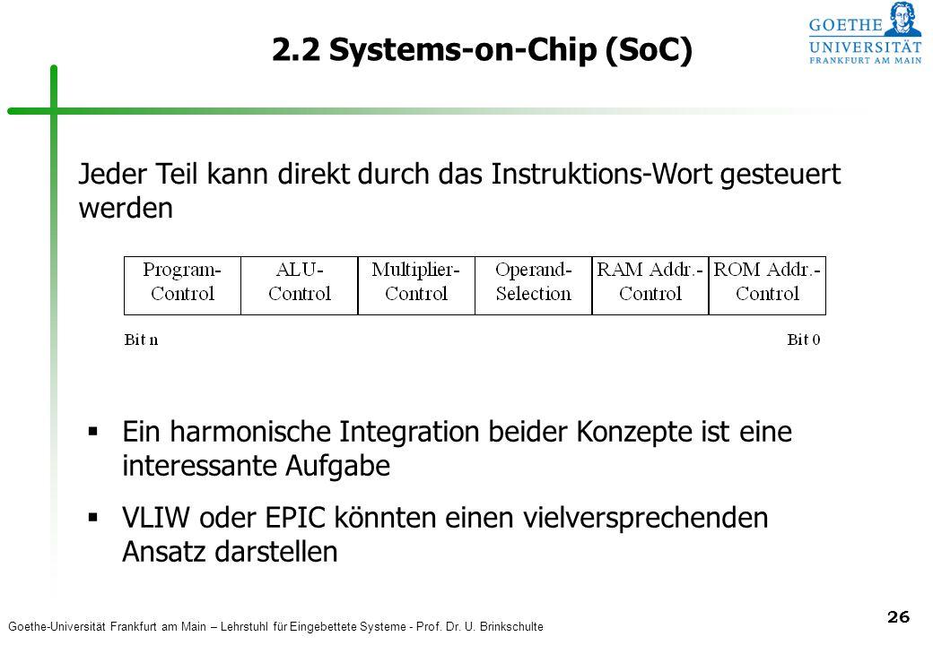 Goethe-Universität Frankfurt am Main – Lehrstuhl für Eingebettete Systeme - Prof. Dr. U. Brinkschulte 26 2.2 Systems-on-Chip (SoC) Jeder Teil kann dir