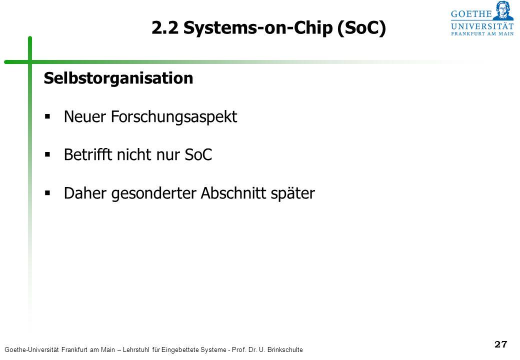 Goethe-Universität Frankfurt am Main – Lehrstuhl für Eingebettete Systeme - Prof. Dr. U. Brinkschulte 27 2.2 Systems-on-Chip (SoC) Selbstorganisation