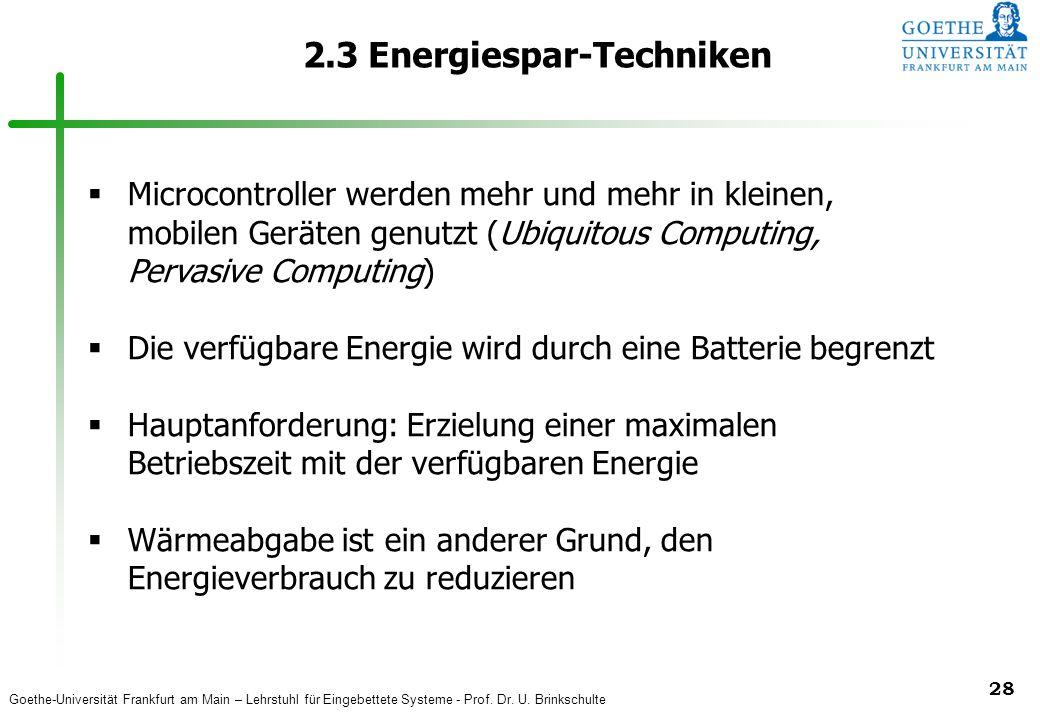Goethe-Universität Frankfurt am Main – Lehrstuhl für Eingebettete Systeme - Prof. Dr. U. Brinkschulte 28 2.3 Energiespar-Techniken  Microcontroller w
