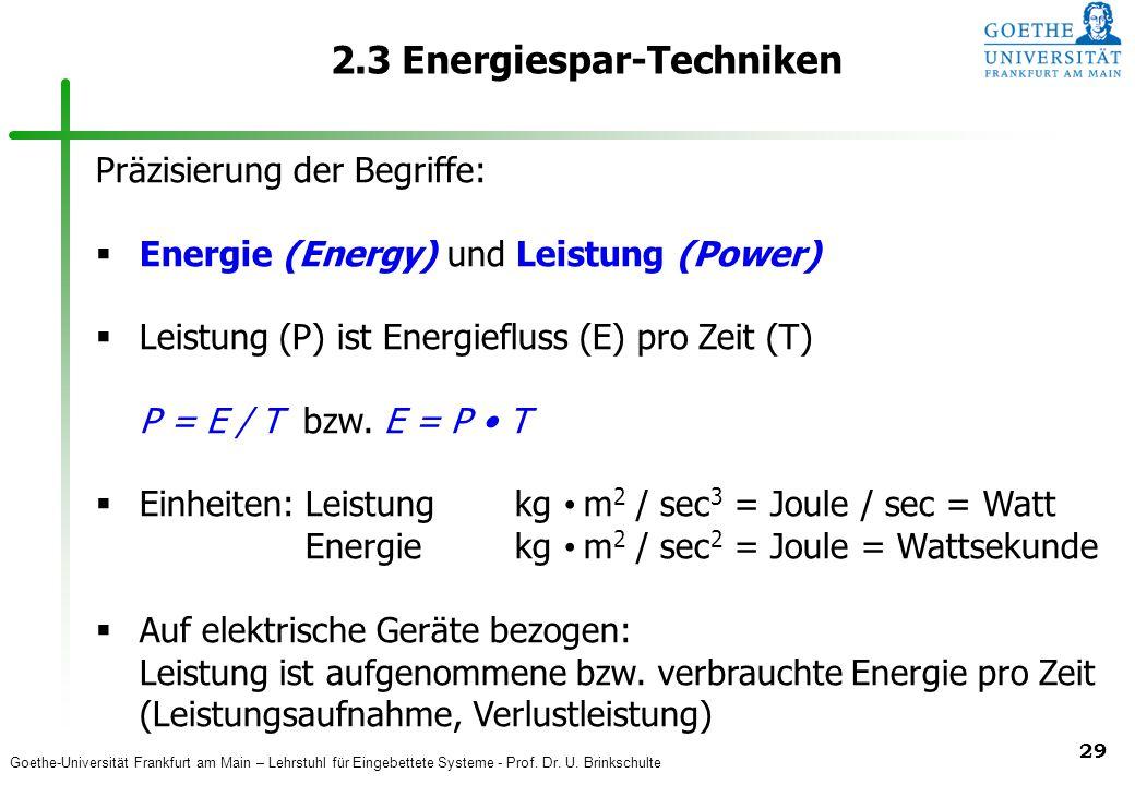 Goethe-Universität Frankfurt am Main – Lehrstuhl für Eingebettete Systeme - Prof. Dr. U. Brinkschulte 29 2.3 Energiespar-Techniken Präzisierung der Be