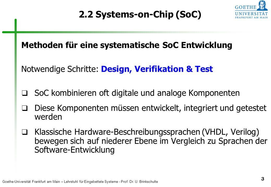 Goethe-Universität Frankfurt am Main – Lehrstuhl für Eingebettete Systeme - Prof. Dr. U. Brinkschulte 3 2.2 Systems-on-Chip (SoC) Methoden für eine sy