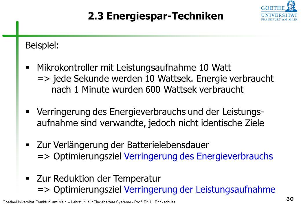 Goethe-Universität Frankfurt am Main – Lehrstuhl für Eingebettete Systeme - Prof. Dr. U. Brinkschulte 30 2.3 Energiespar-Techniken Beispiel:  Mikroko