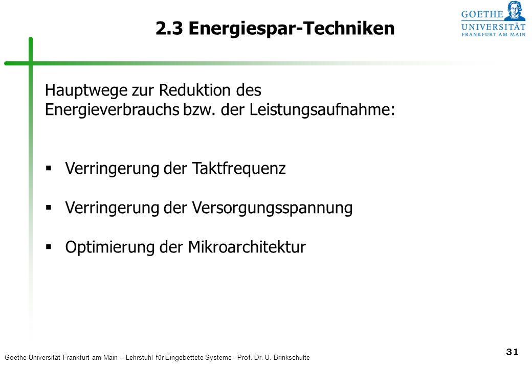 Goethe-Universität Frankfurt am Main – Lehrstuhl für Eingebettete Systeme - Prof. Dr. U. Brinkschulte 31 2.3 Energiespar-Techniken Hauptwege zur Reduk