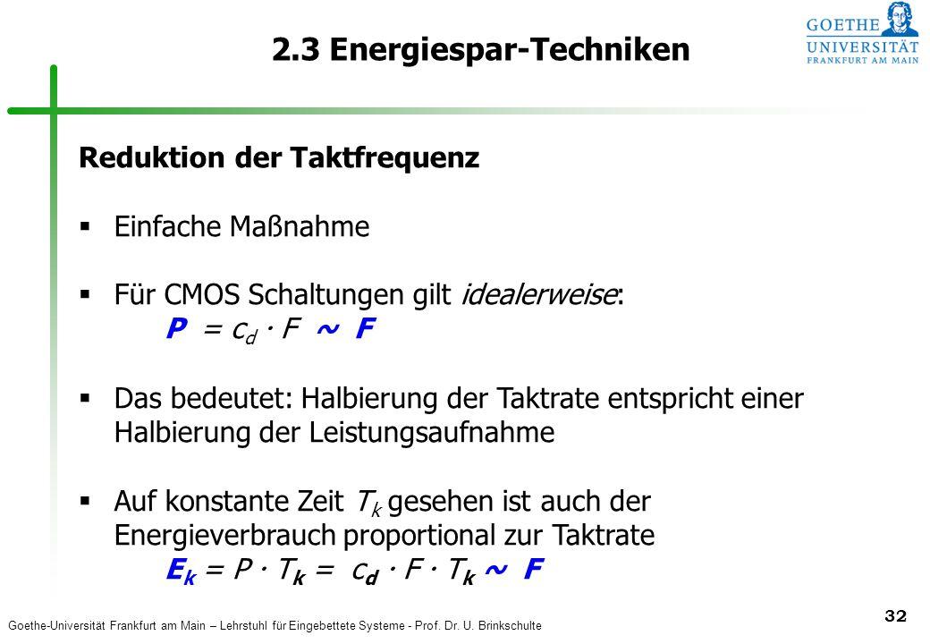Goethe-Universität Frankfurt am Main – Lehrstuhl für Eingebettete Systeme - Prof. Dr. U. Brinkschulte 32 2.3 Energiespar-Techniken Reduktion der Taktf