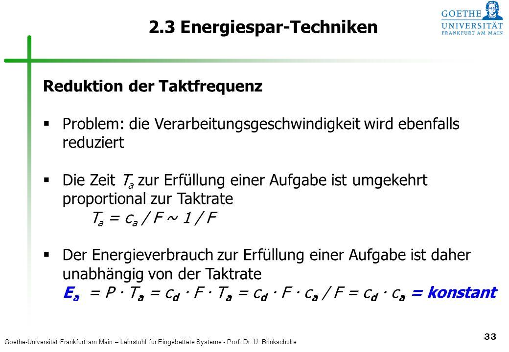 Goethe-Universität Frankfurt am Main – Lehrstuhl für Eingebettete Systeme - Prof. Dr. U. Brinkschulte 33 2.3 Energiespar-Techniken Reduktion der Taktf