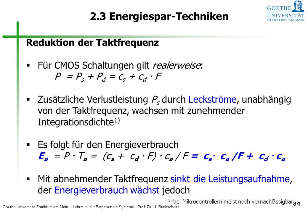 Goethe-Universität Frankfurt am Main – Lehrstuhl für Eingebettete Systeme - Prof. Dr. U. Brinkschulte 34 2.3 Energiespar-Techniken Reduktion der Taktf