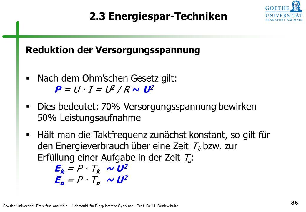 Goethe-Universität Frankfurt am Main – Lehrstuhl für Eingebettete Systeme - Prof. Dr. U. Brinkschulte 35 2.3 Energiespar-Techniken Reduktion der Verso