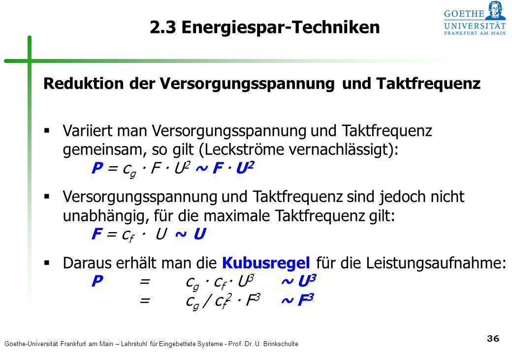 Goethe-Universität Frankfurt am Main – Lehrstuhl für Eingebettete Systeme - Prof. Dr. U. Brinkschulte 36 2.3 Energiespar-Techniken Reduktion der Verso