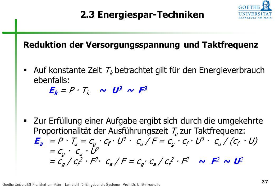 Goethe-Universität Frankfurt am Main – Lehrstuhl für Eingebettete Systeme - Prof. Dr. U. Brinkschulte 37 2.3 Energiespar-Techniken Reduktion der Verso
