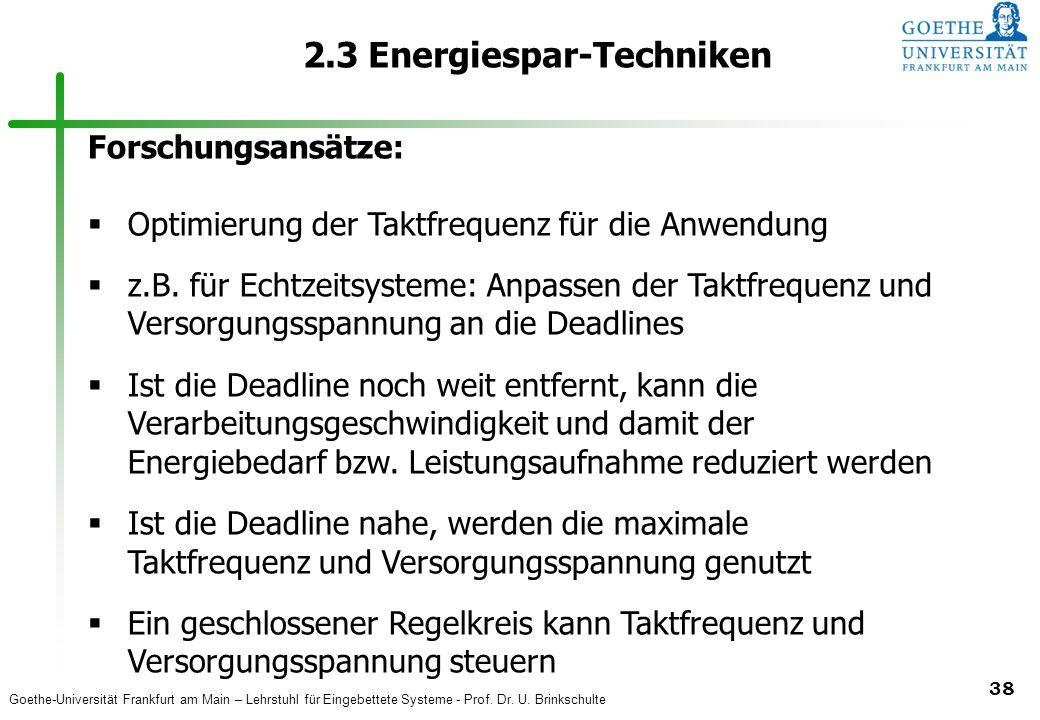 Goethe-Universität Frankfurt am Main – Lehrstuhl für Eingebettete Systeme - Prof. Dr. U. Brinkschulte 38 2.3 Energiespar-Techniken Forschungsansätze: