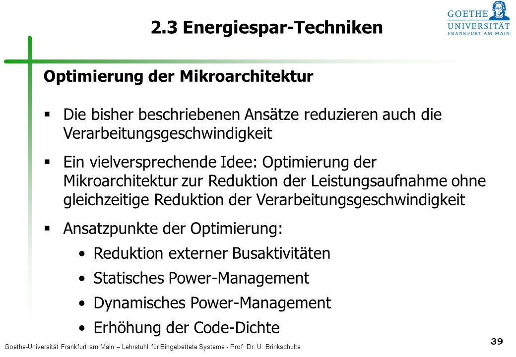 Goethe-Universität Frankfurt am Main – Lehrstuhl für Eingebettete Systeme - Prof. Dr. U. Brinkschulte 39 2.3 Energiespar-Techniken Optimierung der Mik