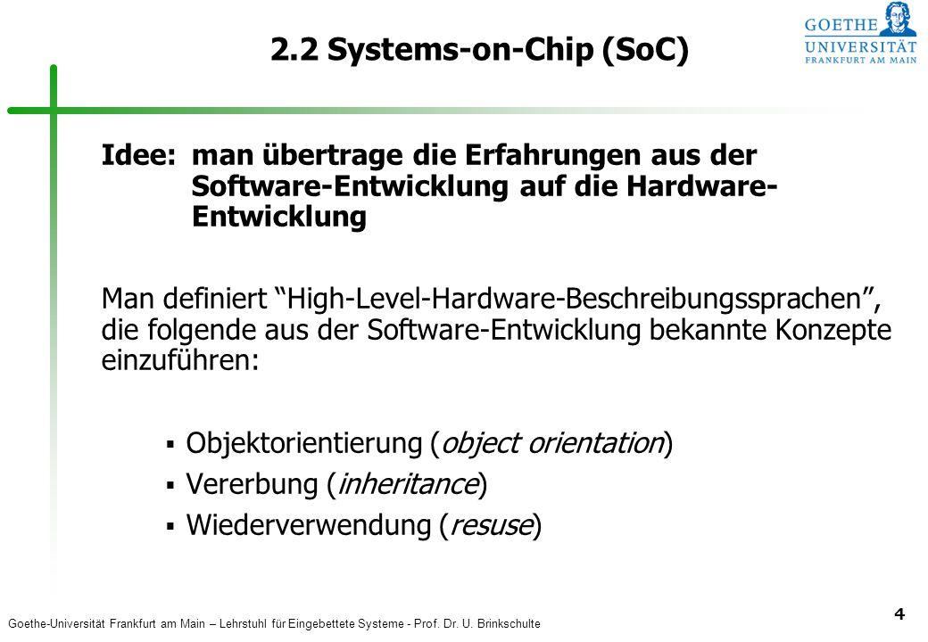 Goethe-Universität Frankfurt am Main – Lehrstuhl für Eingebettete Systeme - Prof. Dr. U. Brinkschulte 4 2.2 Systems-on-Chip (SoC) Idee:man übertrage d