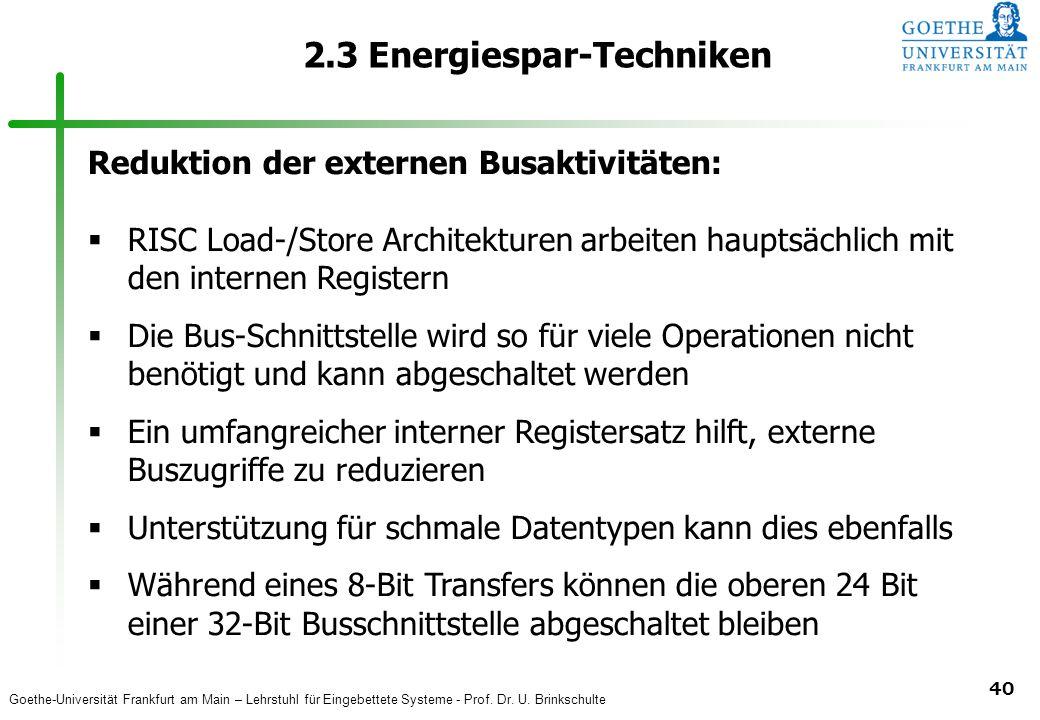 Goethe-Universität Frankfurt am Main – Lehrstuhl für Eingebettete Systeme - Prof. Dr. U. Brinkschulte 40 2.3 Energiespar-Techniken Reduktion der exter