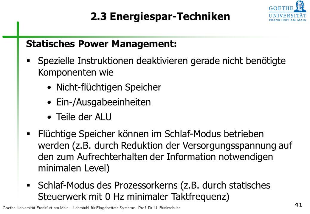 Goethe-Universität Frankfurt am Main – Lehrstuhl für Eingebettete Systeme - Prof. Dr. U. Brinkschulte 41 2.3 Energiespar-Techniken Statisches Power Ma