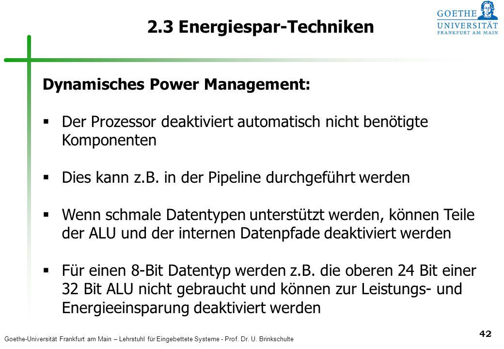 Goethe-Universität Frankfurt am Main – Lehrstuhl für Eingebettete Systeme - Prof. Dr. U. Brinkschulte 42 2.3 Energiespar-Techniken Dynamisches Power M