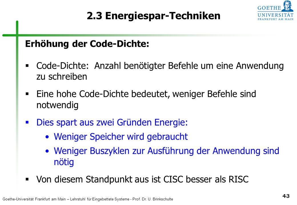 Goethe-Universität Frankfurt am Main – Lehrstuhl für Eingebettete Systeme - Prof. Dr. U. Brinkschulte 43 2.3 Energiespar-Techniken Erhöhung der Code-D