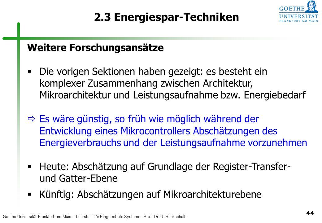 Goethe-Universität Frankfurt am Main – Lehrstuhl für Eingebettete Systeme - Prof. Dr. U. Brinkschulte 44 2.3 Energiespar-Techniken Weitere Forschungsa