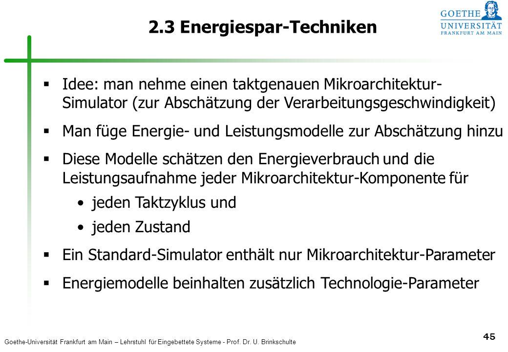 Goethe-Universität Frankfurt am Main – Lehrstuhl für Eingebettete Systeme - Prof. Dr. U. Brinkschulte 45 2.3 Energiespar-Techniken  Idee: man nehme e
