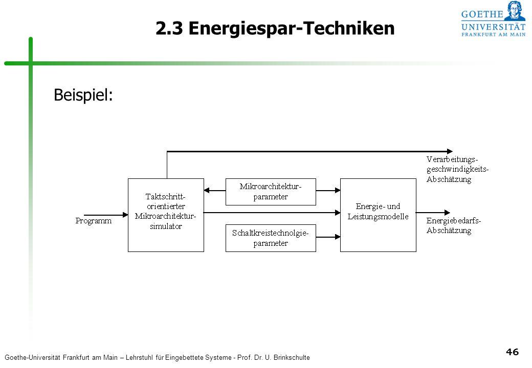 Goethe-Universität Frankfurt am Main – Lehrstuhl für Eingebettete Systeme - Prof. Dr. U. Brinkschulte 46 2.3 Energiespar-Techniken Beispiel: