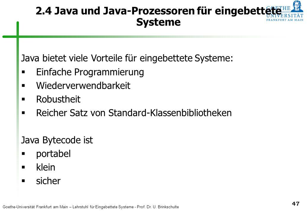 Goethe-Universität Frankfurt am Main – Lehrstuhl für Eingebettete Systeme - Prof. Dr. U. Brinkschulte 47 2.4 Java und Java-Prozessoren für eingebettet