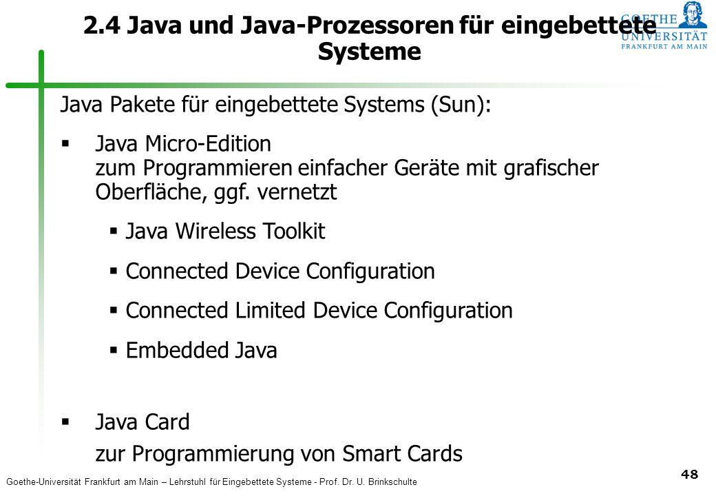 Goethe-Universität Frankfurt am Main – Lehrstuhl für Eingebettete Systeme - Prof. Dr. U. Brinkschulte 48 2.4 Java und Java-Prozessoren für eingebettet