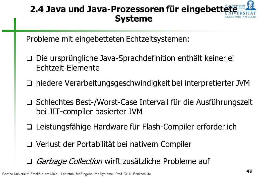 Goethe-Universität Frankfurt am Main – Lehrstuhl für Eingebettete Systeme - Prof. Dr. U. Brinkschulte 49 2.4 Java und Java-Prozessoren für eingebettet