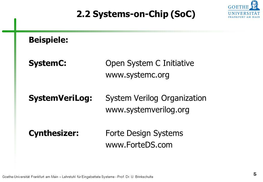 Goethe-Universität Frankfurt am Main – Lehrstuhl für Eingebettete Systeme - Prof. Dr. U. Brinkschulte 5 2.2 Systems-on-Chip (SoC) Beispiele: SystemC:O