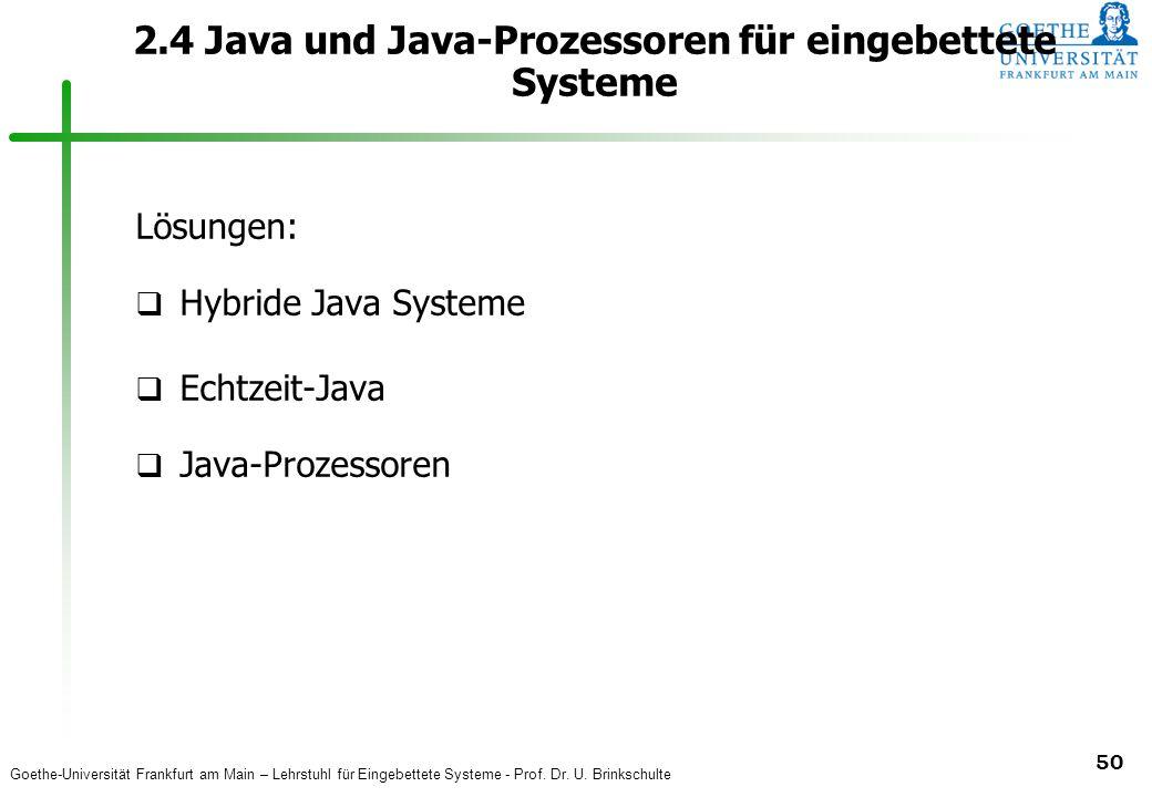 Goethe-Universität Frankfurt am Main – Lehrstuhl für Eingebettete Systeme - Prof. Dr. U. Brinkschulte 50 2.4 Java und Java-Prozessoren für eingebettet