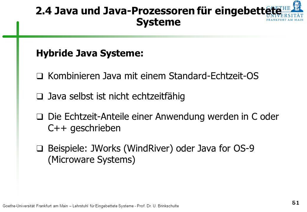Goethe-Universität Frankfurt am Main – Lehrstuhl für Eingebettete Systeme - Prof. Dr. U. Brinkschulte 51 2.4 Java und Java-Prozessoren für eingebettet