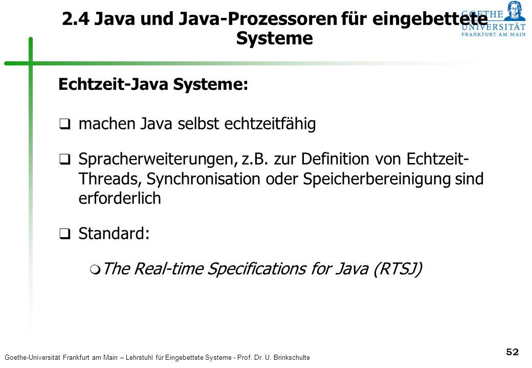 Goethe-Universität Frankfurt am Main – Lehrstuhl für Eingebettete Systeme - Prof. Dr. U. Brinkschulte 52 2.4 Java und Java-Prozessoren für eingebettet