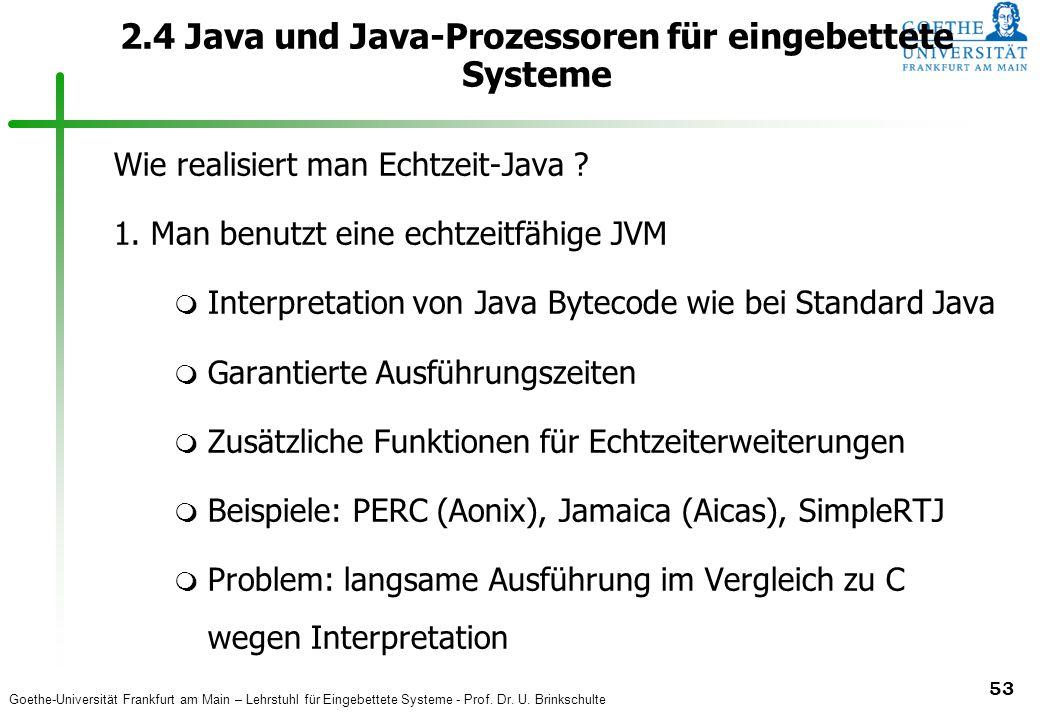 Goethe-Universität Frankfurt am Main – Lehrstuhl für Eingebettete Systeme - Prof. Dr. U. Brinkschulte 53 2.4 Java und Java-Prozessoren für eingebettet