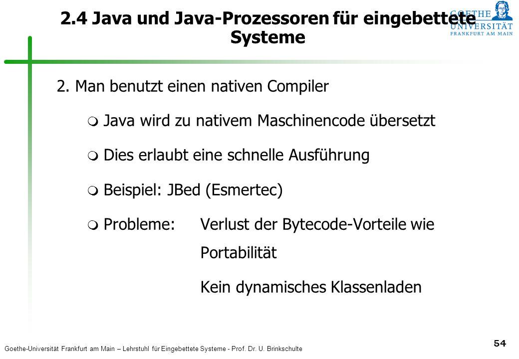Goethe-Universität Frankfurt am Main – Lehrstuhl für Eingebettete Systeme - Prof. Dr. U. Brinkschulte 54 2.4 Java und Java-Prozessoren für eingebettet