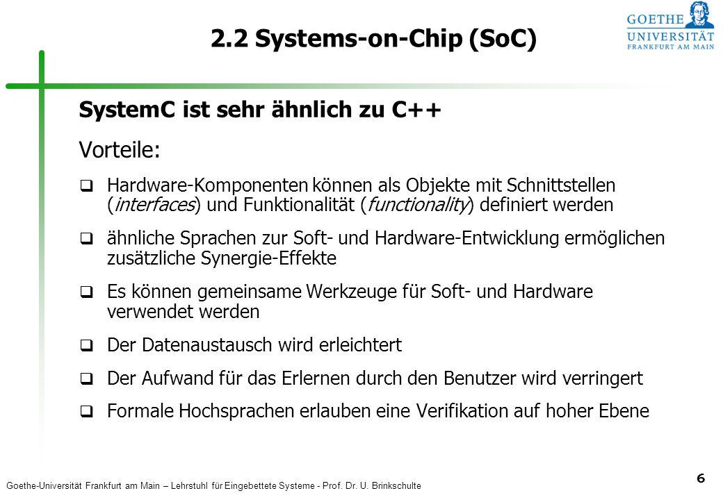 Goethe-Universität Frankfurt am Main – Lehrstuhl für Eingebettete Systeme - Prof. Dr. U. Brinkschulte 6 2.2 Systems-on-Chip (SoC) SystemC ist sehr ähn