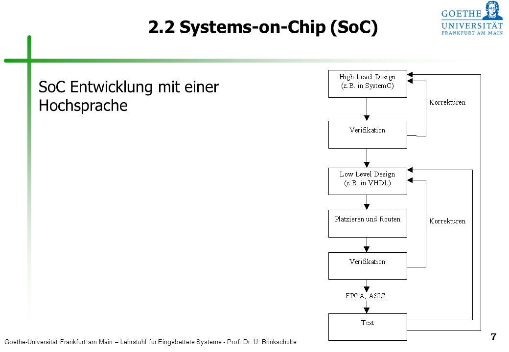 Goethe-Universität Frankfurt am Main – Lehrstuhl für Eingebettete Systeme - Prof. Dr. U. Brinkschulte 7 2.2 Systems-on-Chip (SoC) SoC Entwicklung mit